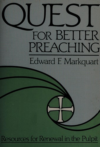 Quest for better preaching by Edward F. Markquart