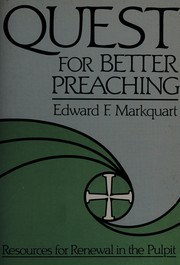 Cover of: Quest for better preaching by Edward F. Markquart