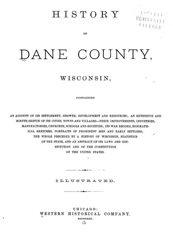 History of Dane County, Wisconsin ... preceded by a history of Wisconsin, statistics of the state, and an abstract of its laws and constitution and of the Constitution of the United States by Consul Willshire Butterfield