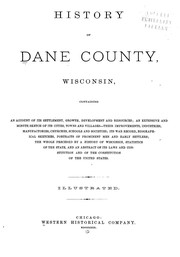 Cover of: History of Dane County, Wisconsin ... preceded by a history of Wisconsin, statistics of the state, and an abstract of its laws and constitution and of the Constitution of the United States by Consul Willshire Butterfield