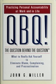 Cover of: QBQ!  The Question behind the question:  praciticing personal accountability in work and in life | John G. xzo Miller