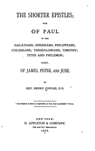 The Shorter Epistles: Viz, of Paul to the Galatians, Ephesians, Philippians ... by Henry Cowles