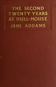 The second twenty years at Hull-House, September 1909 to September 1929, with a record of a growing world consciousness