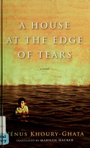 Cover of: A house at the edge of tears | Vénus Khoury-Ghata