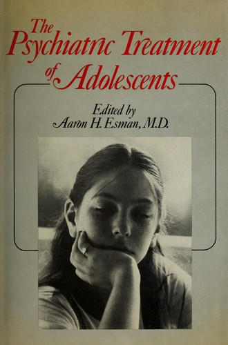 The Psychiatric treatment of adolescents by edited by Aaron H. Esman.