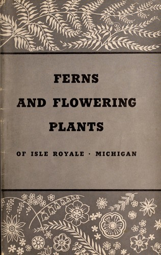 Ferns and flowering plants of Isle Royale, Michigan by Clair A. Brown