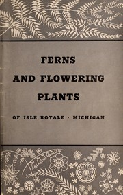 Cover of: Ferns and flowering plants of Isle Royale, Michigan | Clair A. Brown