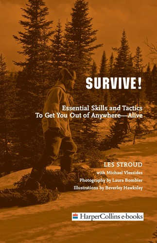 Image 0 of Survive!: Essential Skills and Tactics to Get You Out of Anywhere - Alive