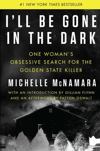 I'll Be Gone in the Dark: One Woman's Obsessive Search for the Golden State Kill