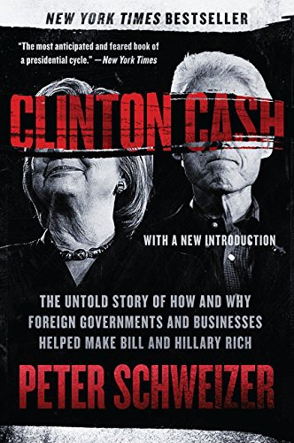 Clinton Cash: The Untold Story of How and Why Foreign Governments and Businesses