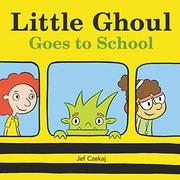 Little Ghoul goes to school / by Czekaj, Jef,