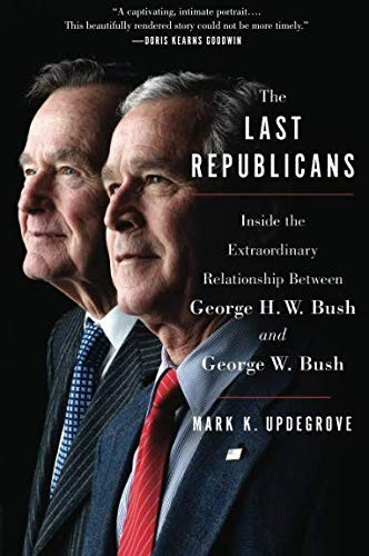 The Last Republicans: Inside the Extraordinary Relationship Between George H.W.