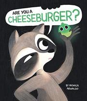 Are you a cheeseburger? / by Arnaldo, Monica,