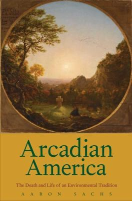 Image 0 of Arcadian America: The Death and Life of an Environmental Tradition (New Directio