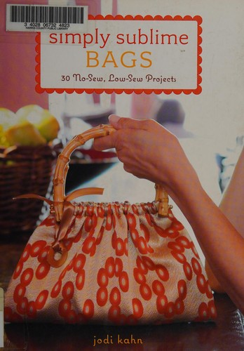 Image 0 of Simply Sublime Bags: 30 No-Sew, Low-Sew Projects