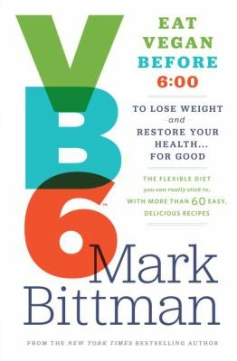 Image 0 of VB6: Eat Vegan Before 6:00 to Lose Weight and Restore Your Health . . . for Good