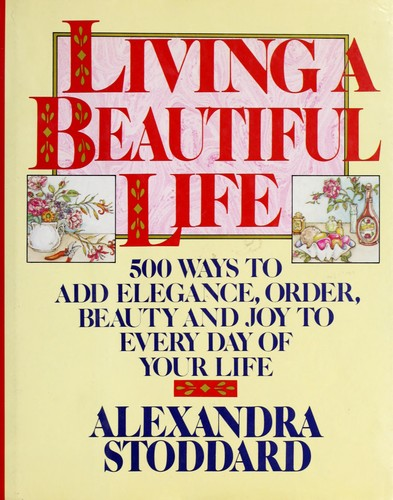 Image 0 of Living a Beautiful Life: Five Hundred Ways to Add Elegance, Order, Beauty, and J