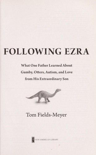 Following Ezra: What One Father Learned About Gumby, Otters, Autism, and Love Fr