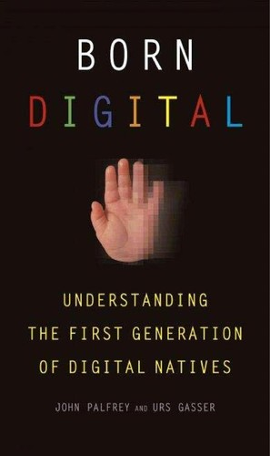 Image 0 of Born Digital: Understanding the First Generation of Digital Natives