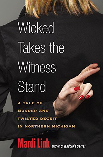 Wicked Takes the Witness Stand: A Tale of Murder and Twisted Deceit in Northern