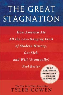 Image 0 of The Great Stagnation: How America Ate All the Low-Hanging Fruit of Modern Histor