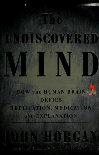 Image 0 of The Undiscovered Mind: How the Human Brain Defies Replication, Medication, and E