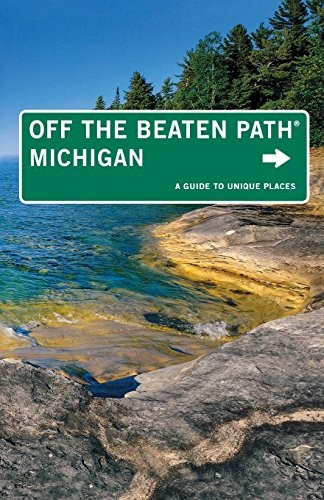 Michigan Off the Beaten Path®, 11th: A Guide to Unique Places (Off the Beaten P
