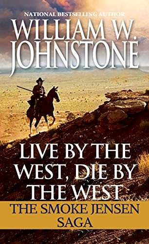 Live by the West, Die by the West: The Smoke Jensen Saga (Mountain Man)