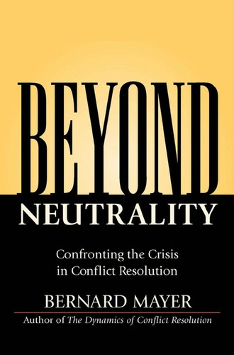 Image 0 of Beyond Neutrality: Confronting the Crisis in Conflict Resolution