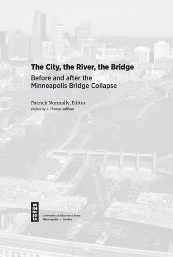Image 0 of The City, the River, the Bridge: Before and after the Minneapolis Bridge Collaps