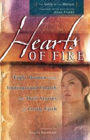 Hearts Of Fire: Eight Women In The Underground Church And Their Stories Of Costl