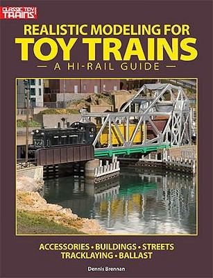 Image 0 of Realistic Modeling for Toy Trains: A Hi-rail Guide (Classic Toy Trains Books)