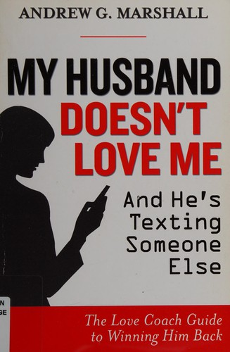 Image 0 of My Husband Doesn't Love Me and He's Texting Someone Else: The Love Coach Guide t