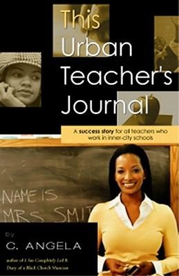 Image 0 of This Urban Teacher's Journal: A Success Story For All Teachers Who Work In Inner