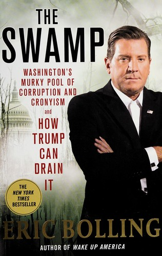 The Swamp: Washington's Murky Pool of Corruption and Cronyism and How Trump Can
