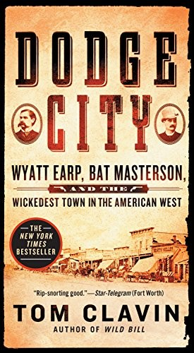 Dodge City: Wyatt Earp, Bat Masterson, and the Wickedest Town in the American We