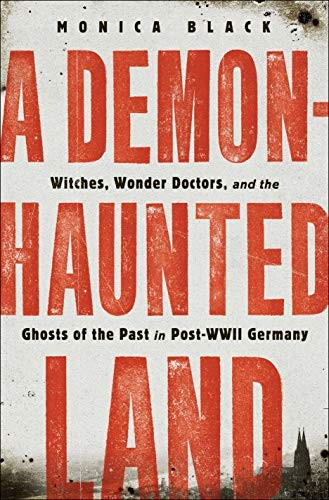 A Demon-Haunted Land: Witches, Wonder Doctors, and the Ghosts of the Past in Pos