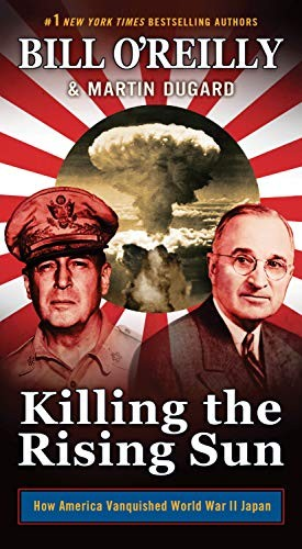 Killing the Rising Sun: How America Vanquished World War II Japan (Bill O'Reilly
