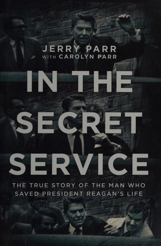In the Secret Service: The True Story of the Man Who Saved President Reagan's Li