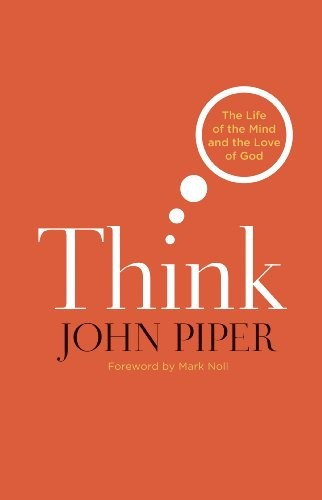 Think: The LIfe of the Mind and the Love of God by Piper, John