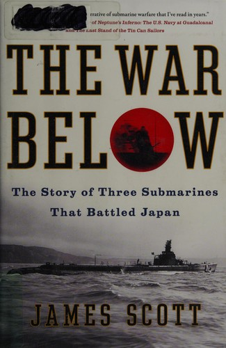 The War Below: The Story of Three Submarines That Battled Japan