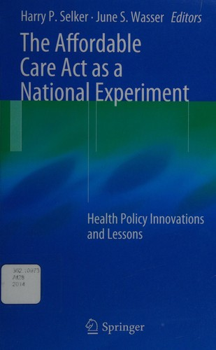 Image 0 of The Affordable Care Act as a National Experiment: Health Policy Innovations and