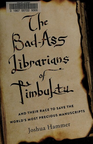 The Bad-Ass Librarians of Timbuktu: And Their Race to Save the World's Most Prec