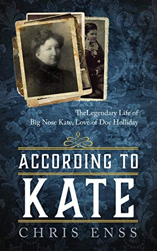 According to Kate: The Legendary Life of Big Nose Kate, Love of Doc Holliday