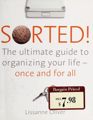 Sorted! The Ultimate Guide to Organizing Your Life- Once and for All