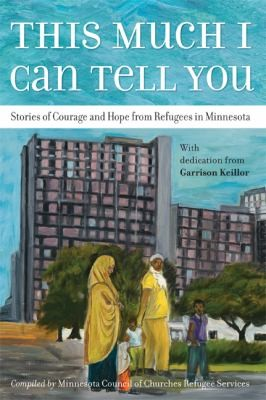 Image 0 of This Much I Can Tell You: Stories of Courage and Hope from Refugees in Minnesota
