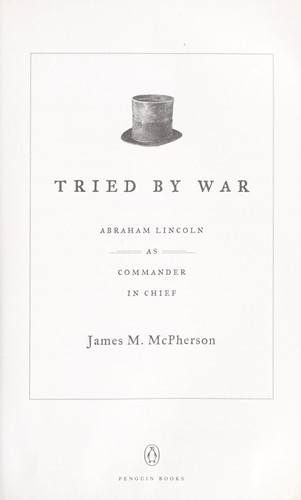 Tried by War: Abraham Lincoln as Commander in Chief