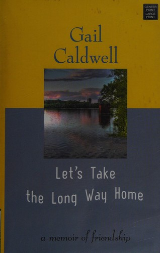 Image 0 of Let's Take the Long Way Home: A Memoir of Friendship (Center Point Platinum Nonf
