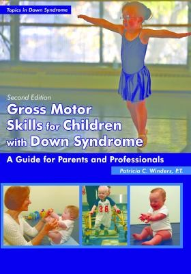 Image 0 of Gross Motor Skills for Children With Down Syndrome: A Guide for Parents and Prof