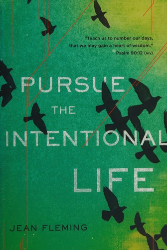 Pursue the Intentional Life: Teach us to number our days, that we may gain a he